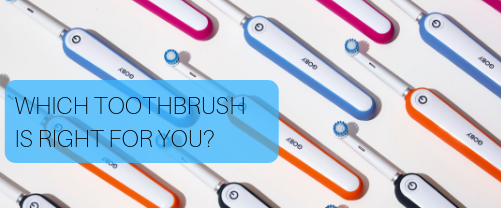 WHICH TOOTHBRUSH IS RIGHT FOR YOU?